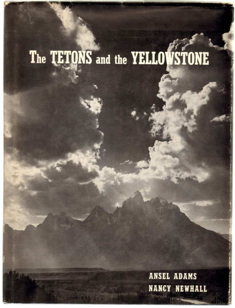 The Tetons and the Yellowstone. ANSEL ADAMS, Nancy Newhall, Text.
