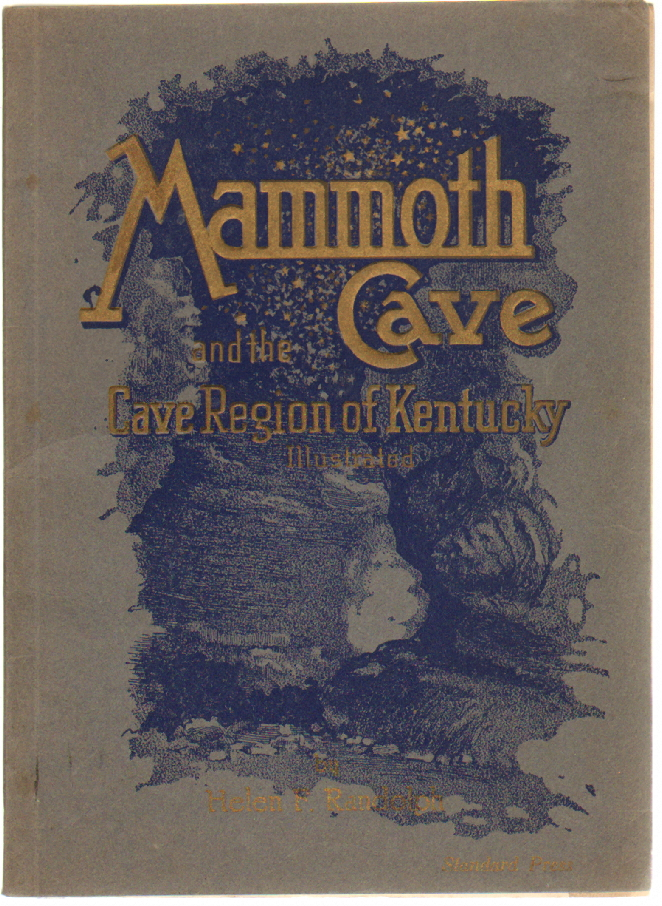 Mammoth Cave and the Cave Region of Kentucky, with Bibliography of Mammoth Cave [and] First Accurate Underground Survey. MAMMOTH CAVE, Helen F. Randloph, Willard Rouse Jillson, H. Bruce Huffman.