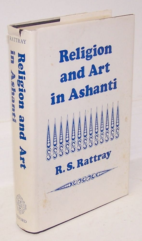 Religion and Art in Ashanti. R. S. Rattray.