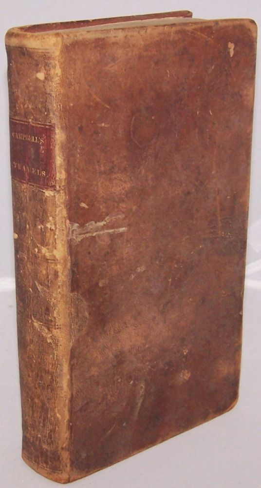 Travels in South Africa Undertaken at the Request of the Missionary Society. John Campbell.