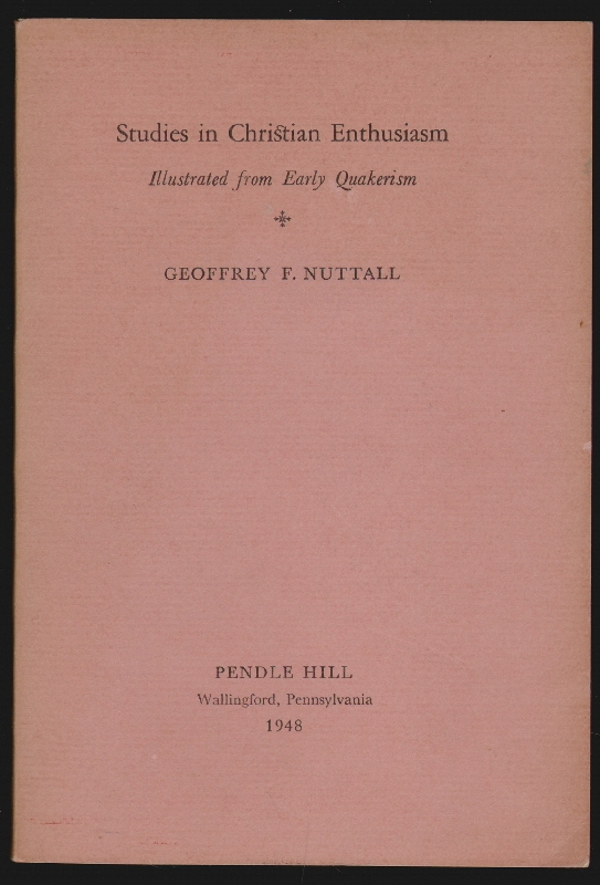 Studies in Christian Enthusiasm Illustrated from Early Quakerism. Geoffrey F. Nuttall.