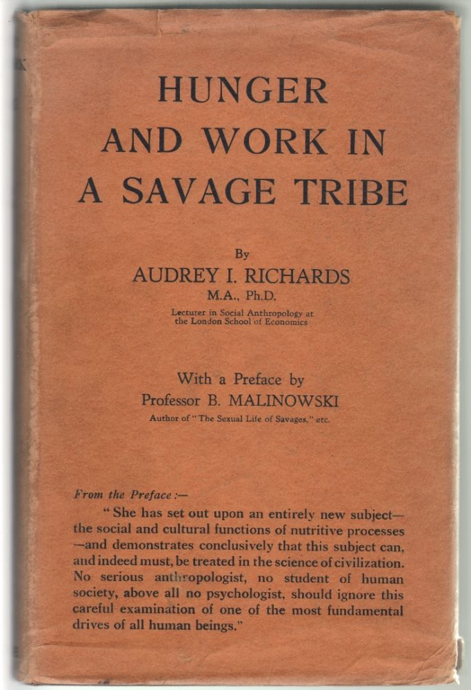 Hunger and Work in A Savage Tribe, A Functional Study of Nutrition Among the Southern Bantu. Audrey I. Richards, B. Malinowski, Introduction, Bronislaw.