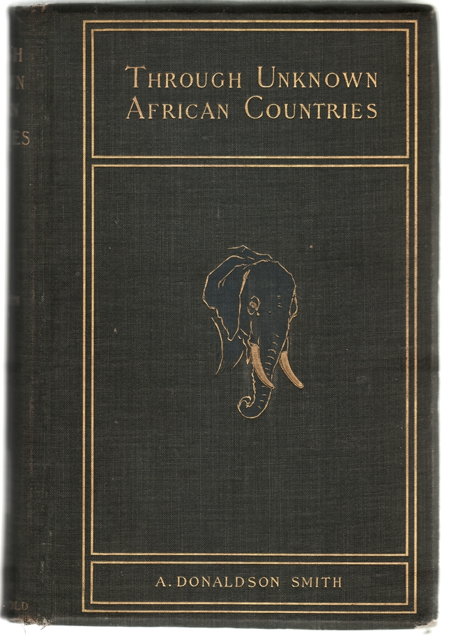 Through Unknown African Countries: The First Expedition from Somaliland to Lake Lamu. BIG GAME HUNTING, Donaldson Smith, rthur.