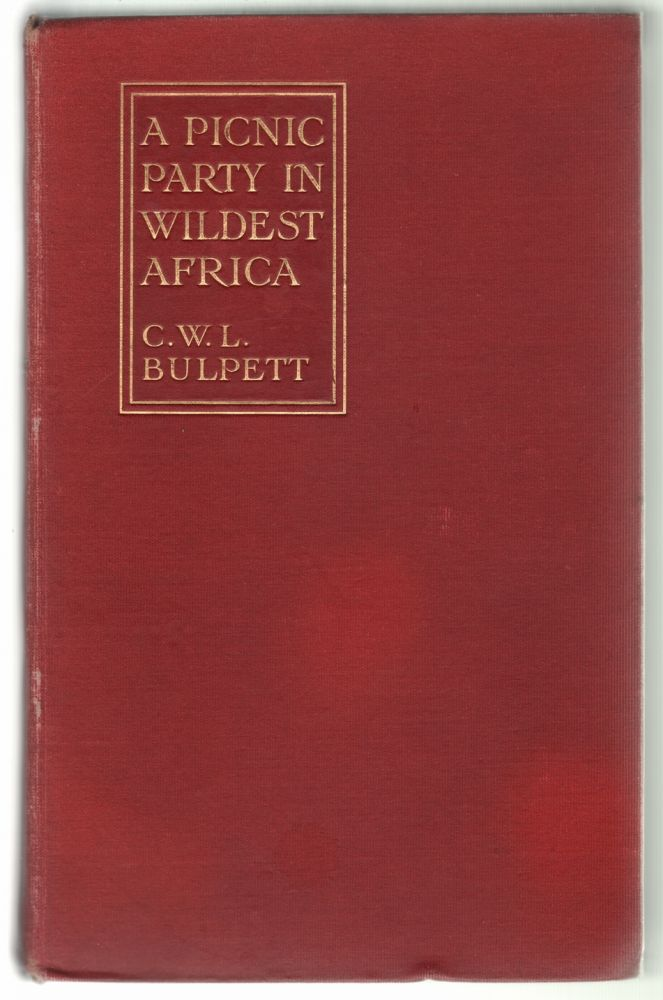 A Picnic Party in Wildest Africa, Being a Sketch of a Winter's Trip to Some of the Unknown Waters of the Upper Nile. BIG GAME HUNTING, C. W. L. Bulpett.