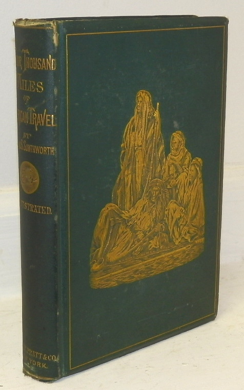 Four Thousand Miles of African Travel: A Personal Record of a Journey Up the Nile and through the Soudan to the Confines of Central Africa Embracing a Discussion of the Sources of the Nile and an Examination of the Slave Trade. Alvan A. Southworth.