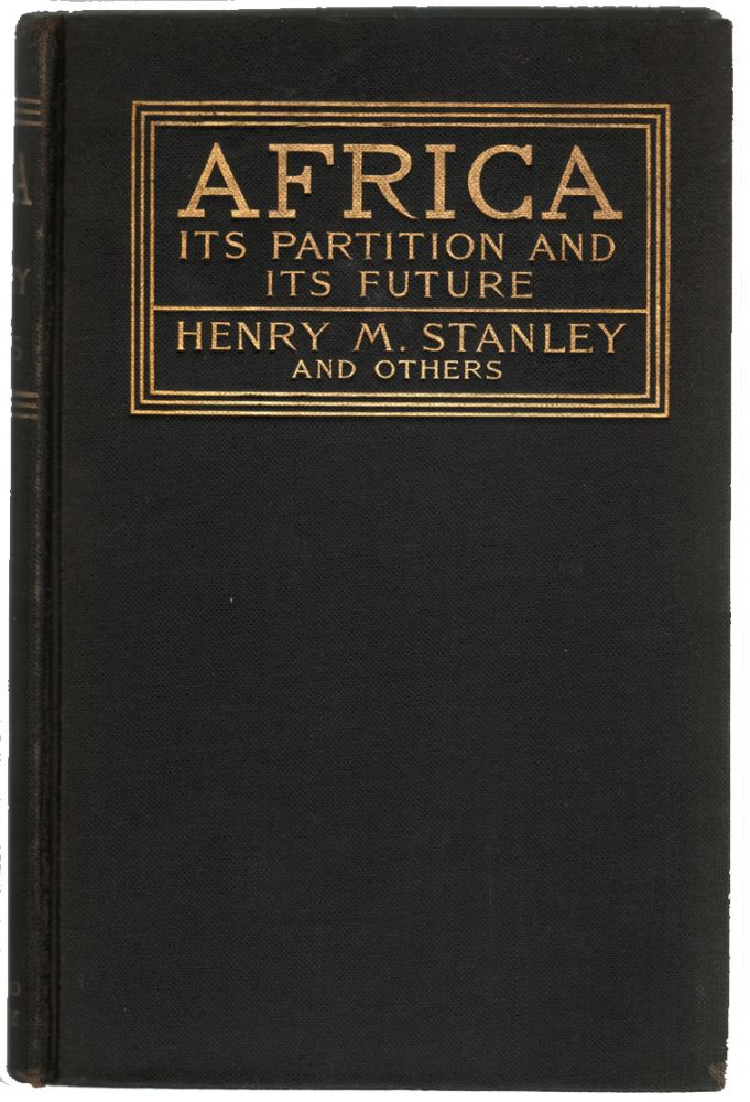 Africa, Its Partition and Future. Henry M. Stanley.