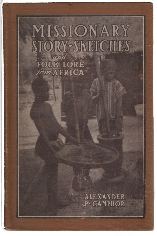 Missionary Story Sketches, Folk-lore from Africa. Alexander Priestley Camphor.