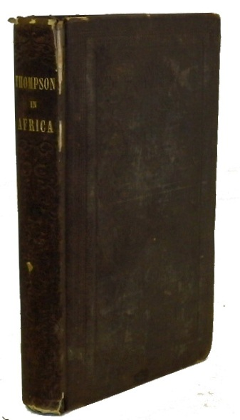 Thompson in Africa, or an Account of the Missionary Labors, Sufferings, Travels, Observations, &c. of George Thompson in Western Africa at the Mendi Mission. George Thompson.