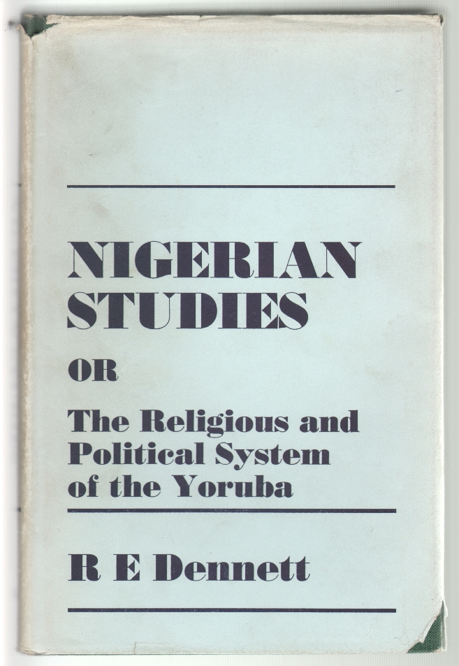 Nigerian Studies, or the Religious and Political System of