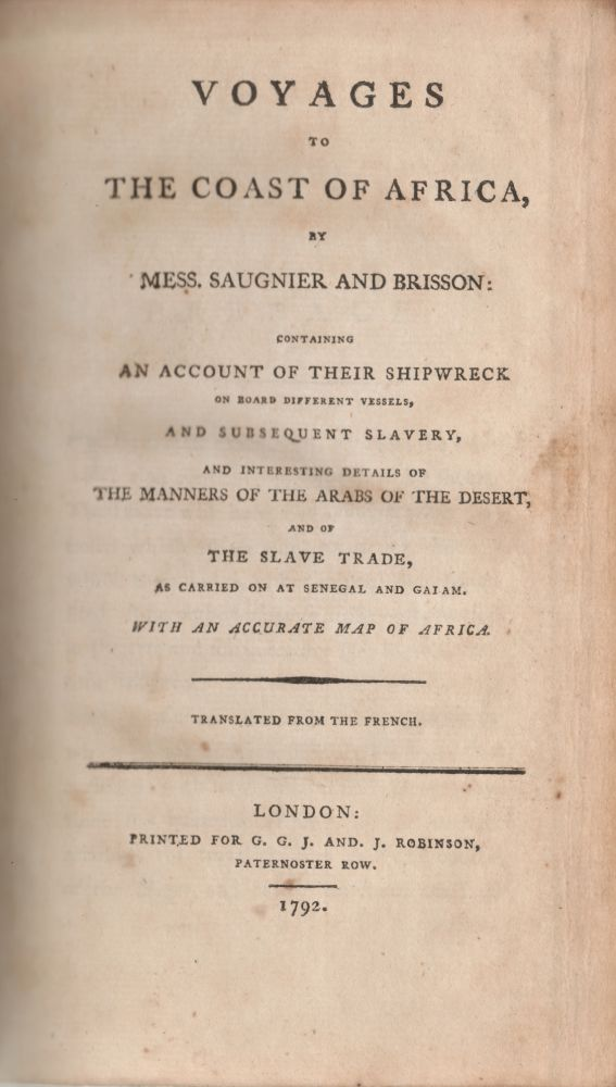 Voyages to the Coast of Africa by Mess. Saugnier and Brisson, Containing an Account of their Shipwreck on Board Different Vessels, and Subsequent Slavery, and Interesting Details of the Manners of the Arabs of the Desert and of the Slave Trade as Car. SLAVE TRADE, Saugnier, Brisson, Pierre Raymond.