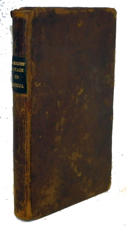 A History of a Voyage to the Coast of Africa and Travels into the Interior of that Country; Containing Particular Descriptions of the Climate and Inhabitants, and Interesting Particulars Concerning the Slave Trade. SLAVERY, Joseph Hawkins.