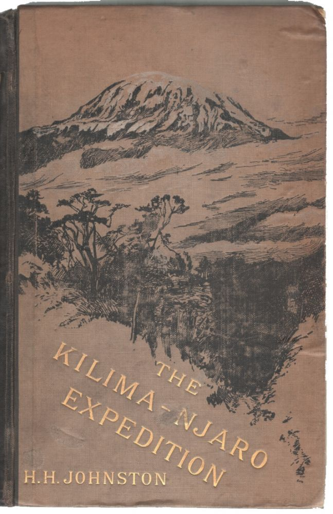 The Kilima-Njaro Expedition, A Record of Scientific Exploration in Eastern Equatorial Africa. MOUNTAINEERING, Sir Harry Hamilton Johnston.