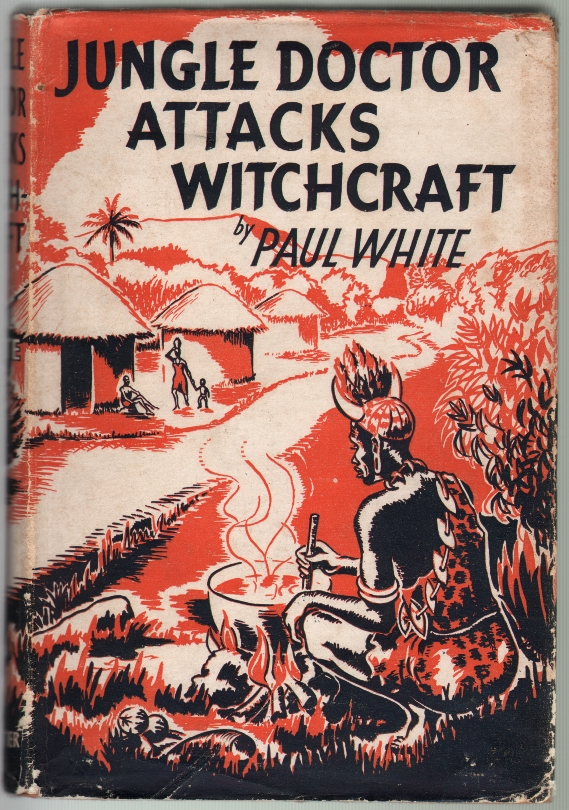 Jungle Doctor Attacks Witchcraft. Paul White.