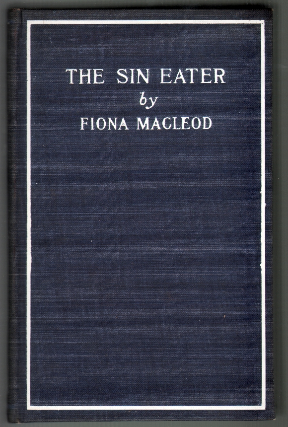The Sin-Eater and Other Tales and Episodes. Fiona Macleod, William Sharp.
