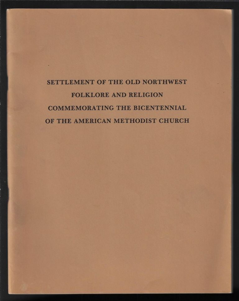 "Settlement of the Old Northwest, Folklore and Religion, Commemorating the Bicentennial of the American Methodist Church. Marion ""Bud"" Clark."