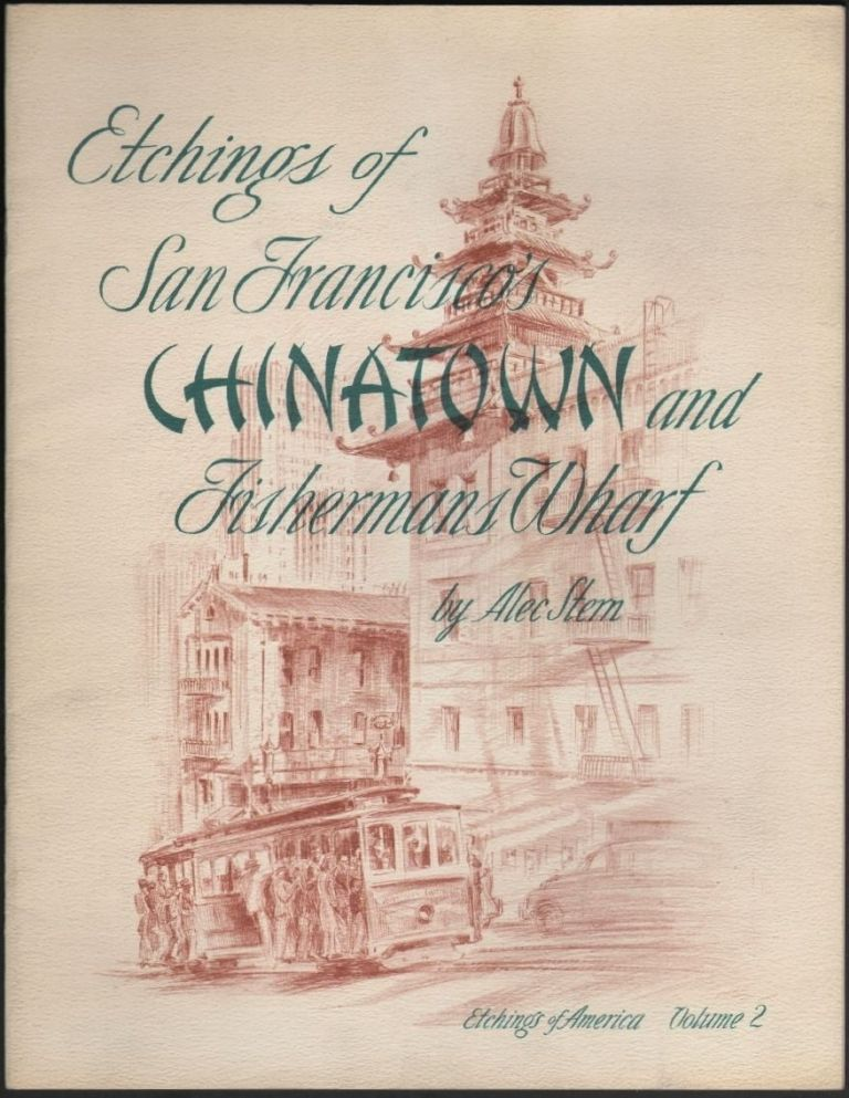 Etchings of San Francisco's Chinatown and Fishermans Wharf (Etchings of America, Volume 2). Alec Stern.