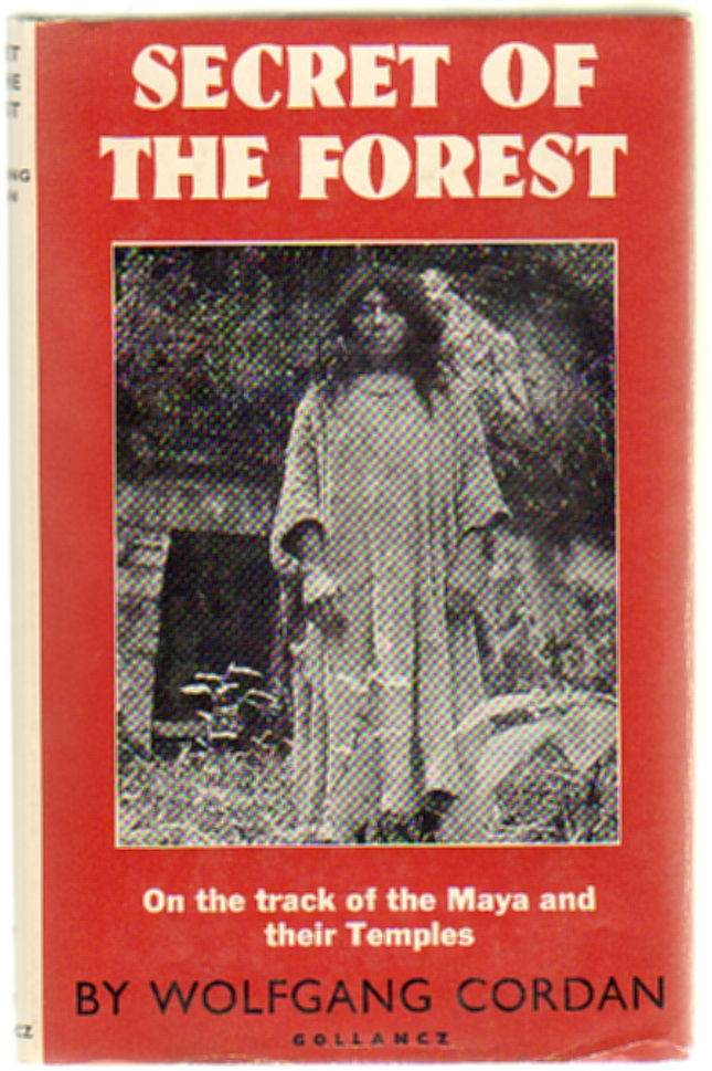 Secret of the Forest, On the Track of Maya Temples. Wolfgang Cordan.