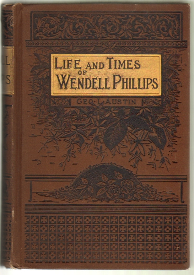 Life and Times of Wendell Phillips. George Lowell Austin.