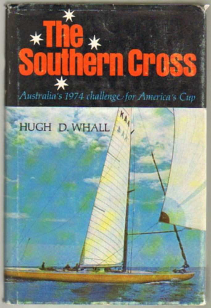 The Southern Cross: Australia's 1974 Challenge for America's Cup. Hugh D. Whall.