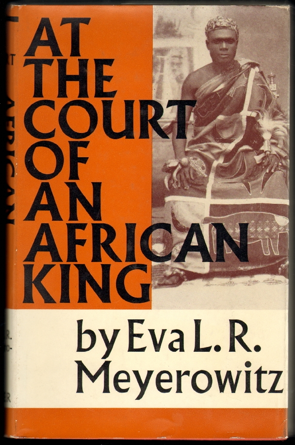 At the Court of An African King. Eva L. R. Meyerowitz.