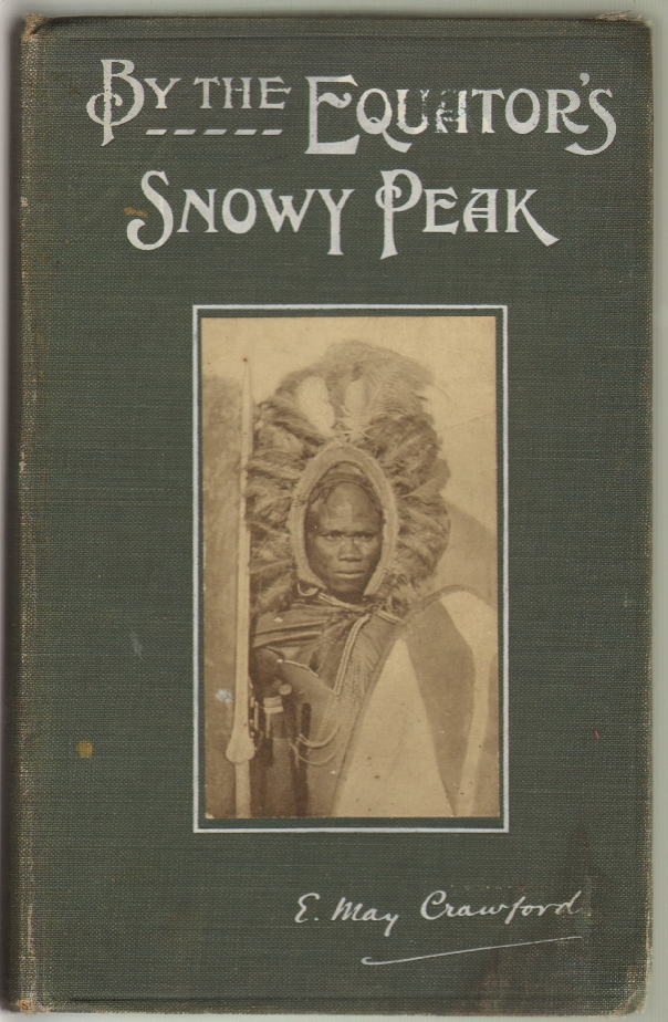 By the Equator's Snowy Peak, A Record of Medical Missionary Work and Travel in British East Africa. May Crawford, Eugene Bishop of Mombasa p. Stock, Preface, Foreword, mily.