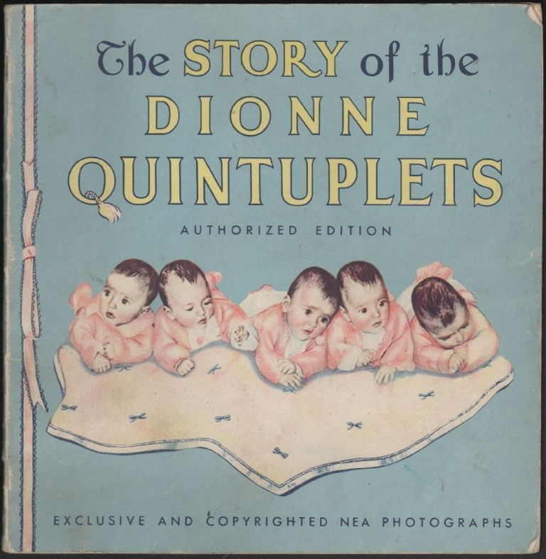 The Pictorial Story of the Dionne Quintuplets, The Five Little Dionnes and How They Grew