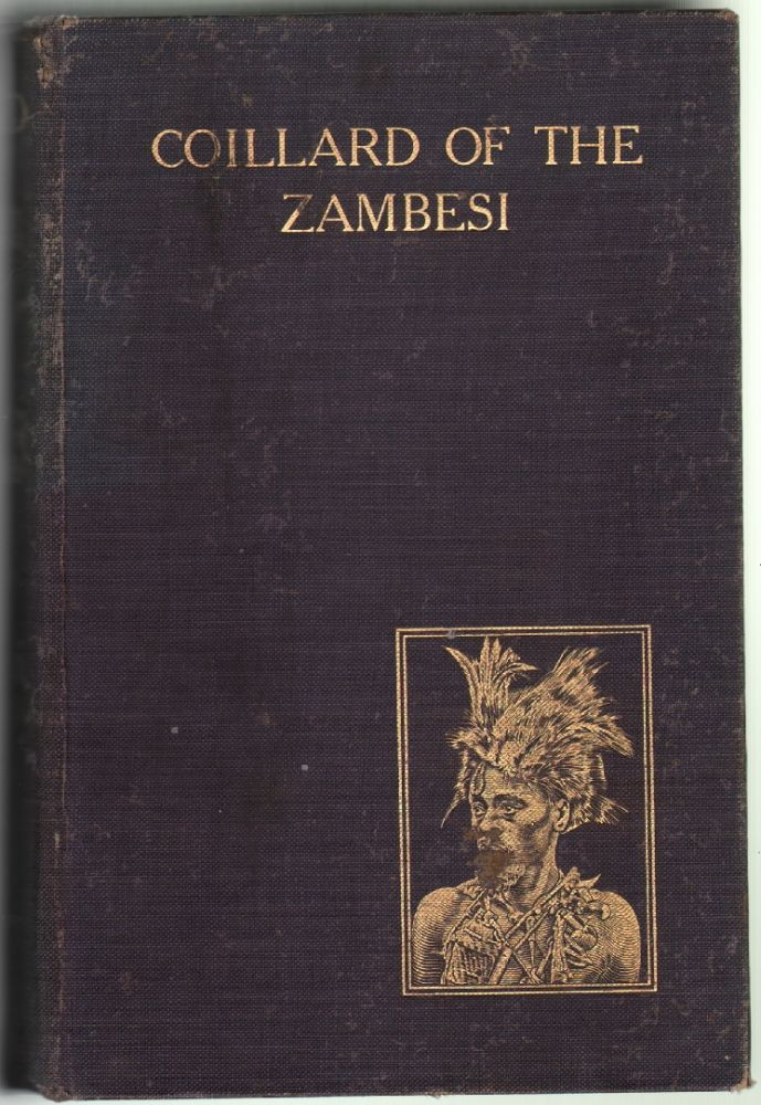 Coillard of the Zambesi, the Lives of Francois and Christina Coillard, of the Paris Missionary Society, In South and Central Africa (1858-1904). C. W. Mackintosh.