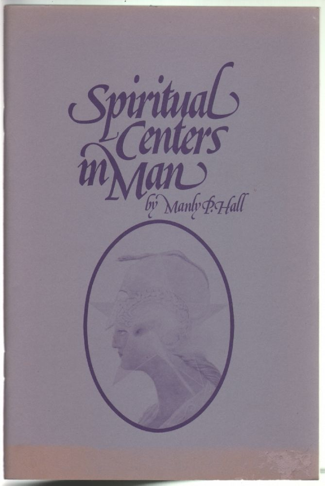 Spiritual Centers in Man [Previously published as An Essay on the Fundamental Principles of Operative Occultism]. Manly P. Hall.