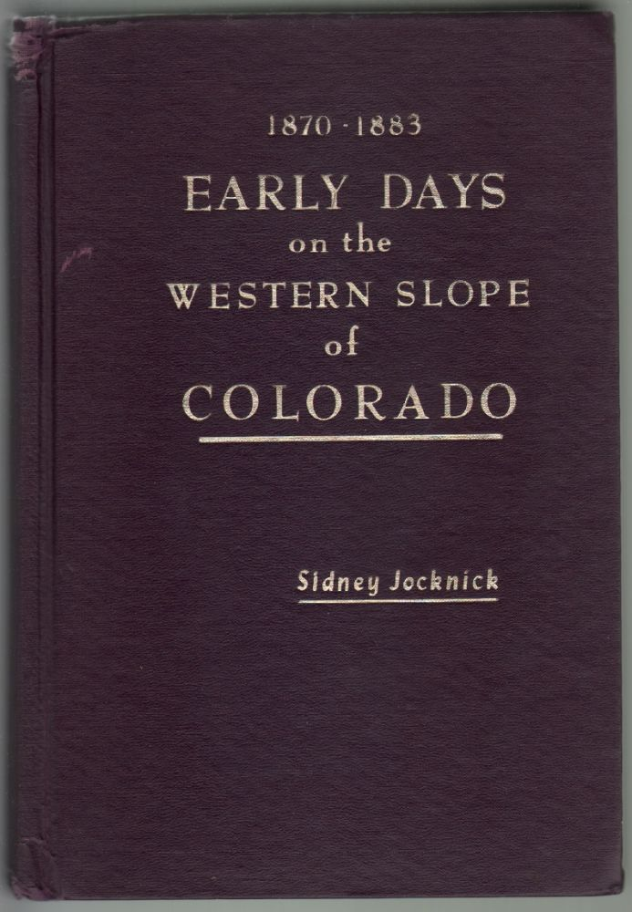 Early Days on thw Western Slope of Colorado and Campfire Chats with Otto Mears The Pathfinder from 1870 to 1883, Conclusive. Sidney Jocknick.