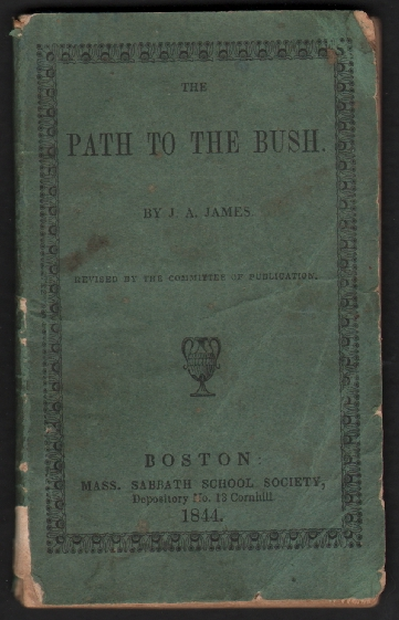 The Path to the Bush, An African Missionary Fact; Illustrating the Duty of Reciprocal Christian Watchfulness and Reproof. Addressed to Professors of Religion. J. A. James, John Angell.