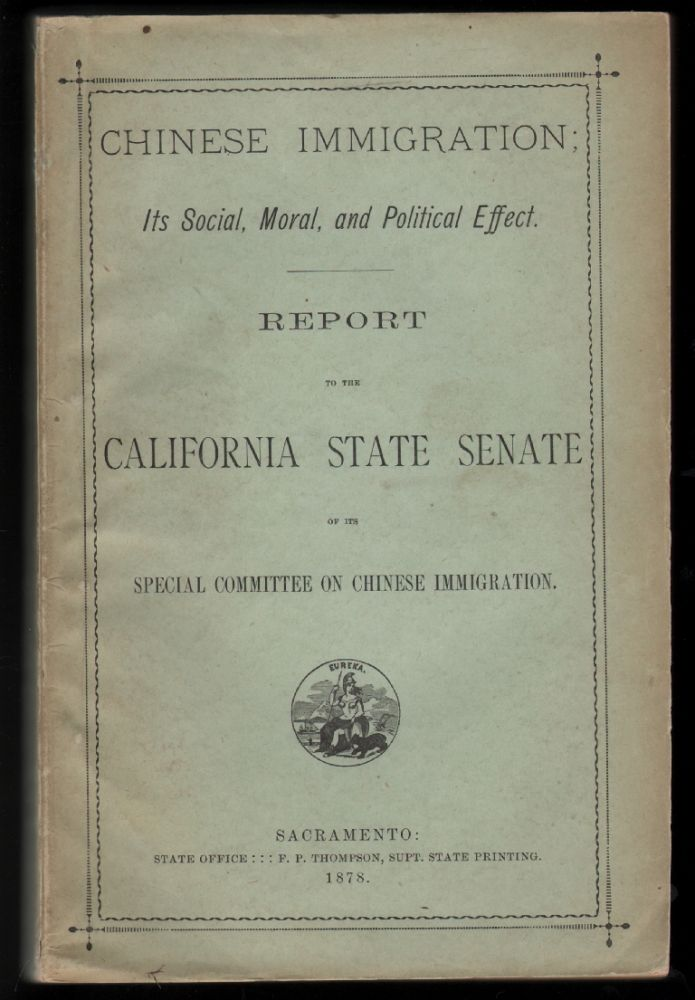 Chinese Immigration; Its Social, Moral, and Political Effect, Report to the California State Senate of the Special Committee on Chinese Immigration. CALIFORNIA.
