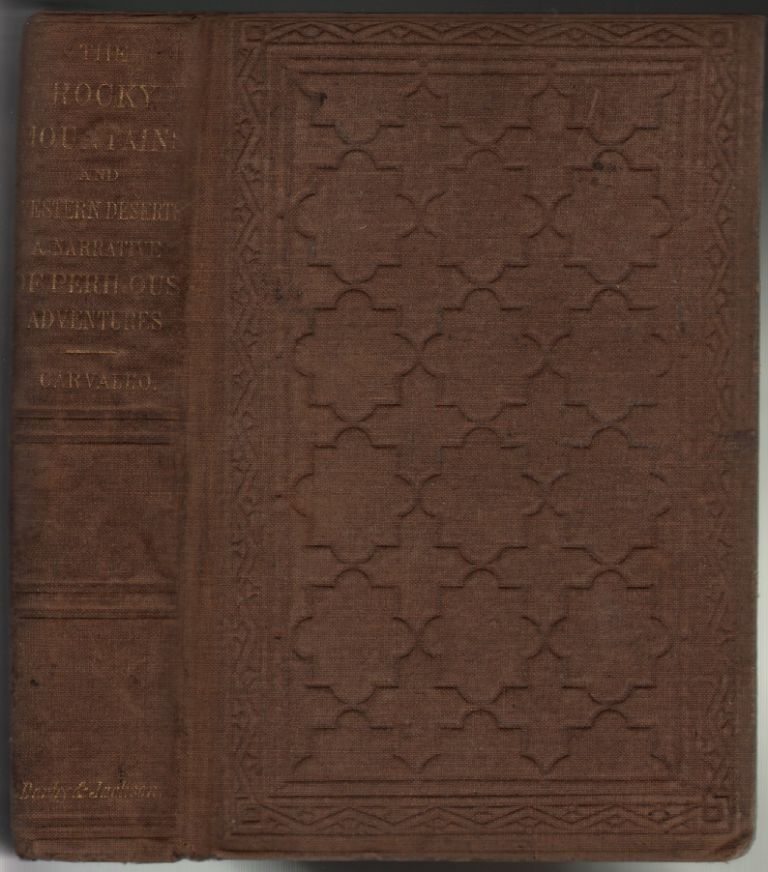 Incidents of Travel and Adventure in the Far West; with Col. Fremont's Last Expedition Across the Rocky Mountains: Including Three Months' Residence in Utah, and a Perilous Trip Across the Great American Desert. N. Carvalho, olomon.