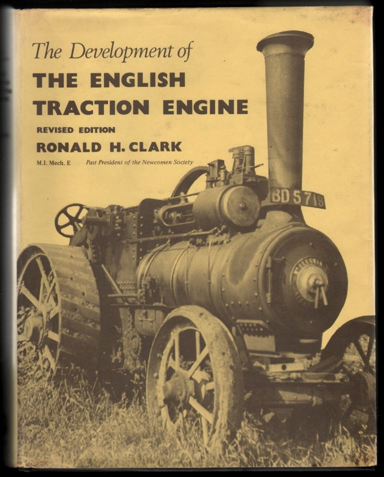 The Development of the English Traction Engine. Ronald H. Clark.