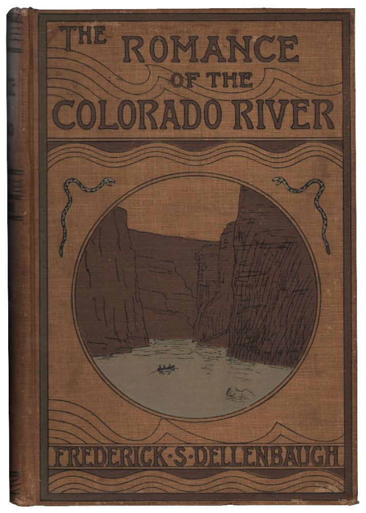 The Romance of the Colorado River, The Story of its Discovery in 1540, with an Account of the Later Explorations, and with Special Reference to the Voyages of Powell through the Line of the Great Canyons. COLORADO RIVER, Frederick S. Dellenbaugh.