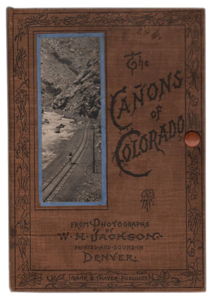 The Cañons of Colorado, from Photographs. PHOTOGRAPHY COLORADO, W. H. Jackson.