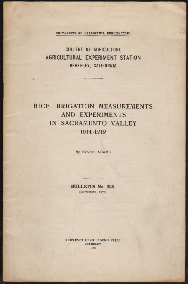 Rice Irrigation Measurements and Experiments in Sacramento Valley 1914 - 1919. Frank Adams.