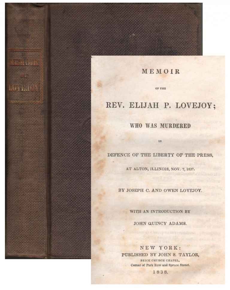 Memoir of the Rev. Elijah P. Lovejoy; who was Murdered in Defence of the Liberty of the Press, at Alton, Illinois, Nov. 7, 1837. ABOLITIONISM, Joseph C. Lovejoy, Owen Lovejoy, John Quincy Adams, Introduction.