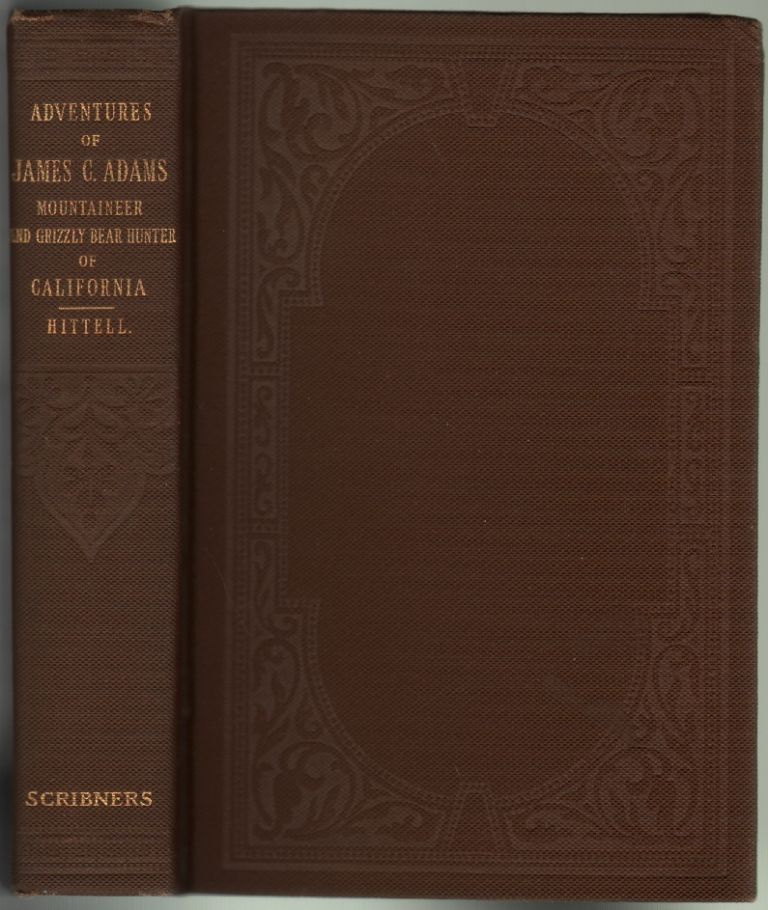 The Adventures of James Capen Adams, Mountaineer and Grizzly Bear Hunter of California. GRIZZLY ADAMS, Theodore H. Hittell.