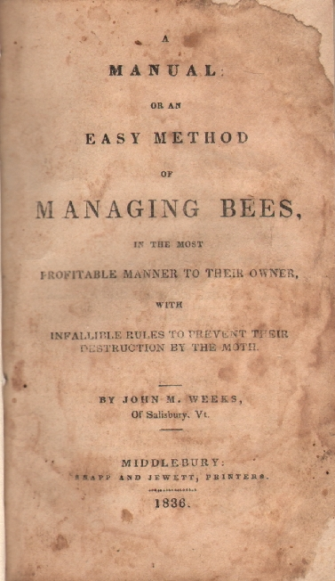 A Manual: Or an Easy Method of Managing Bees, In the Most Profitable Way to their Owner, with Infallible Rules to Prevent their Destruction by the Moth. BEES, John Weeks, oseley.