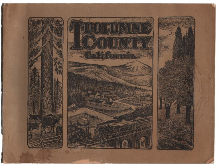 Tuolumne County, California. Being a Frank, Fair, and Accurate Exposition, Pictorially and Otherwise, of the Resources and Possibilities of this Magnificent Section of California. CALIFORNIA, The Union Democrat.