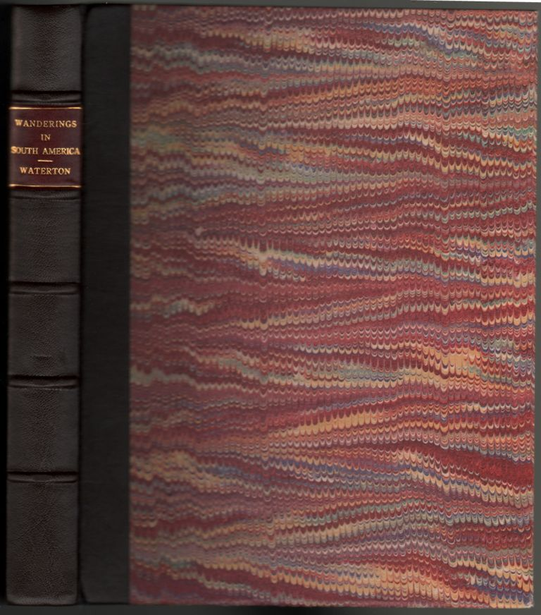 Wanderings in South America the Northwest of the United States and the Antilles in the Years 1812, 1816, 1820, & 1824, with Original Instructions for the Perfect Preservation of Birds Etc. for Cabinets of Natural History. Charles Waterton.