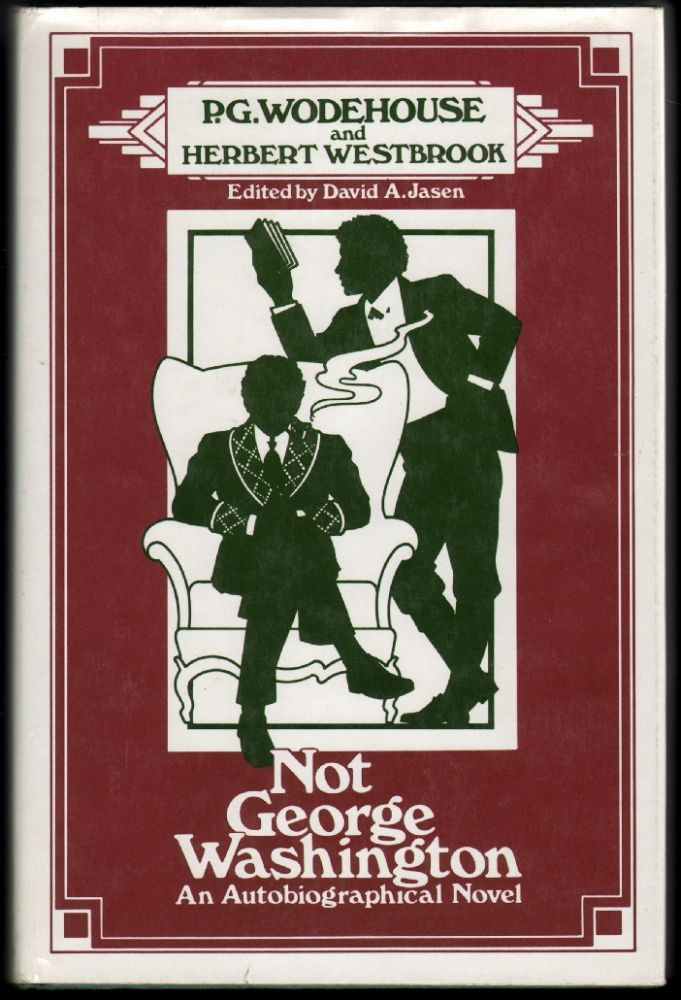 Not George Washington, An Autobiographical Novel. P. G. Wodehouse, Herbert Westbrook.