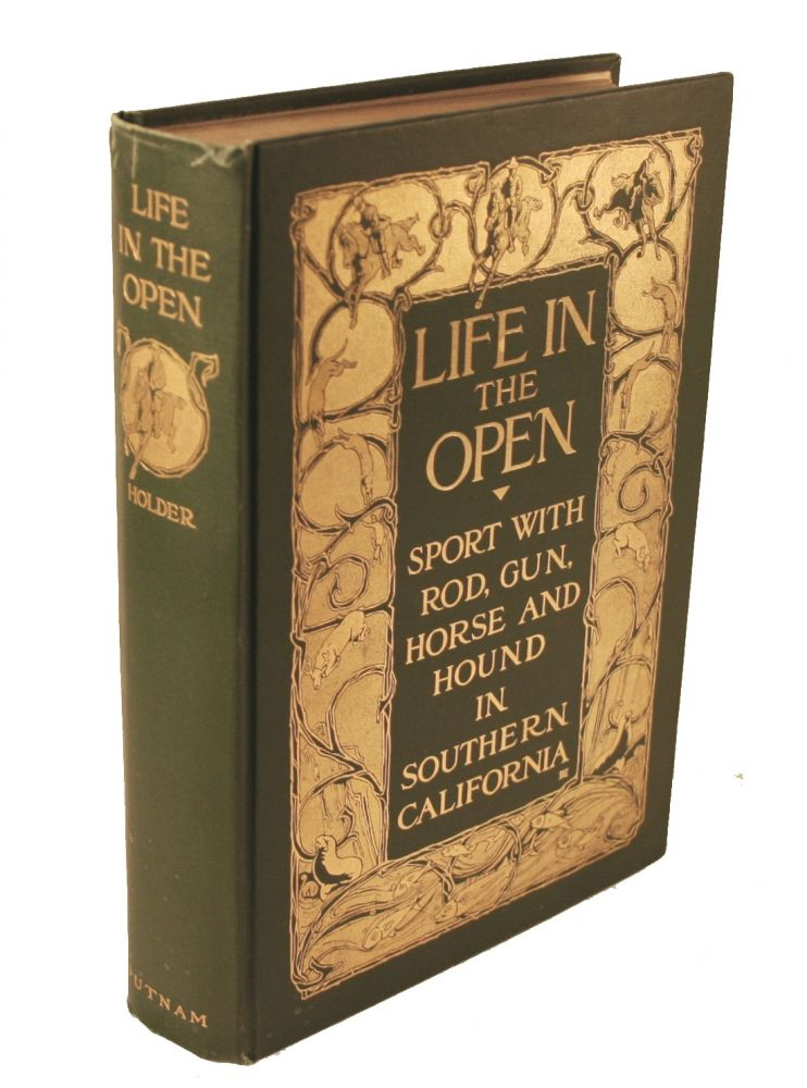 Life in the Open. Sport with Rod, Gun, Horse, and Hound in Southern California. Charles Frederick Holder.
