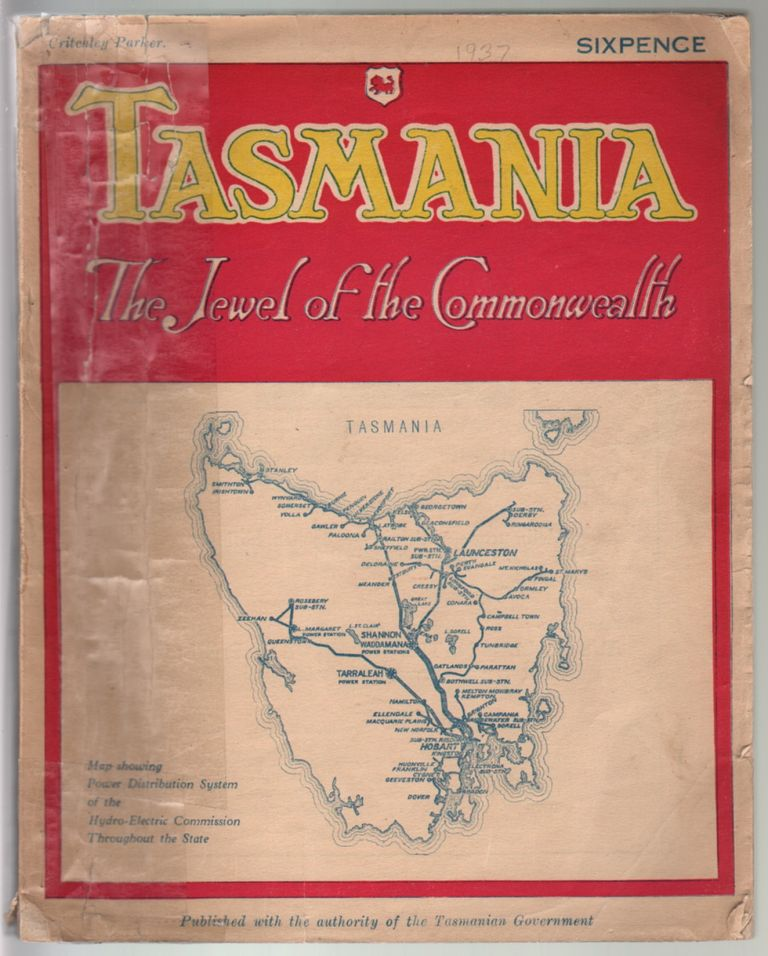 Tasmania, The Jewel of the Commonwealth, An Illustrated Account of the Island State of Tasmania, its Natural Resources and Advantages, its Activities and Enterprises, and the Opportunities it Affords, thanks to the wonderful Hydro-Electric System, for the establishment of Secondary Industries. Crtichley Parker.
