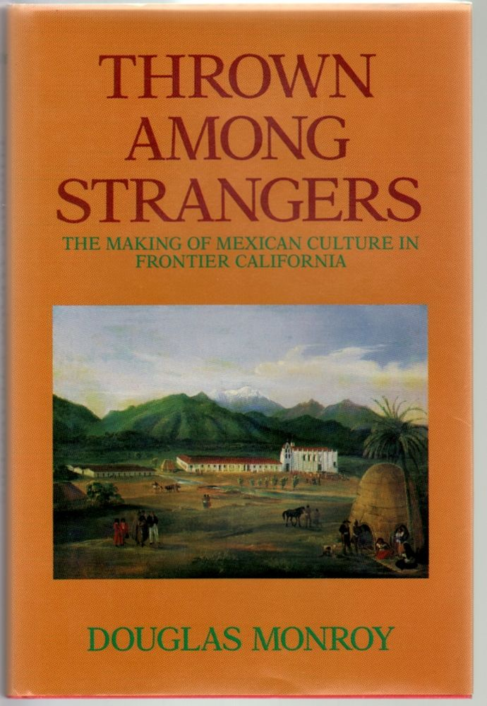 Thrown Among Strangers, The Making of Mexican Culture in Frontier California [with critique from Soyce Nunis laid in]. Douglas Monroy.