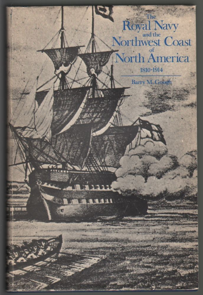 The Royal Navy and the Northwest Coast of North America 1810-1914: A Study of British Maritime Ascendency. Barry M. Gough.