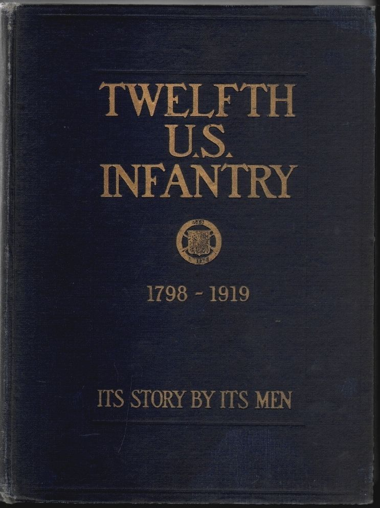 Twelfth U.S. Infantry 1798-1919, Its Story - By Its Men