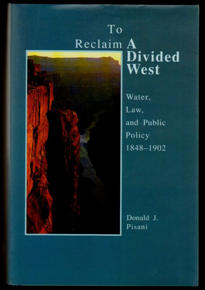To Reclaim a Divided West: Water, Law, and Public Policy 1848-1902. Donald J. Pisani.