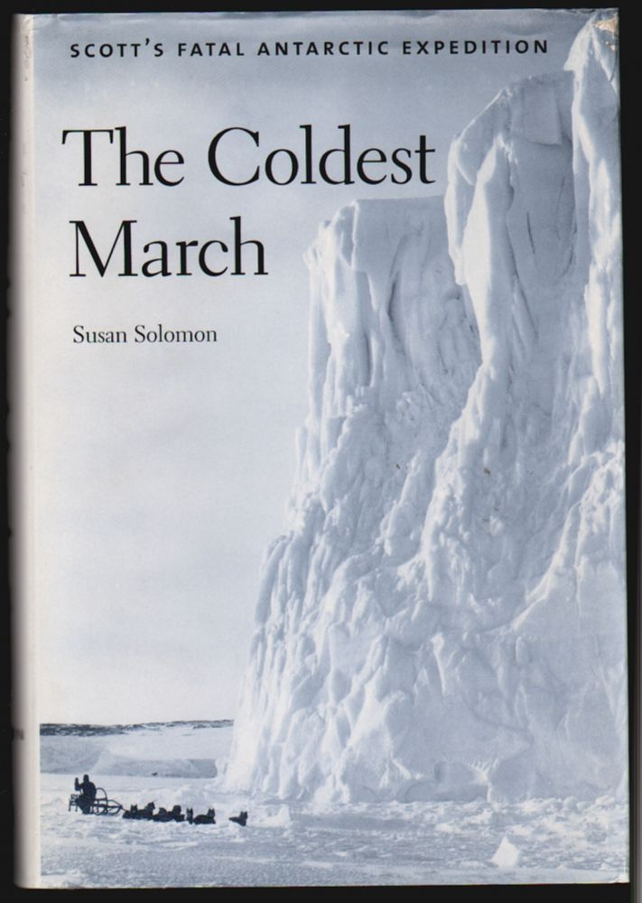 The Coldest March, Scott's Fatal Antarctic Expedition. Susan Solomon.