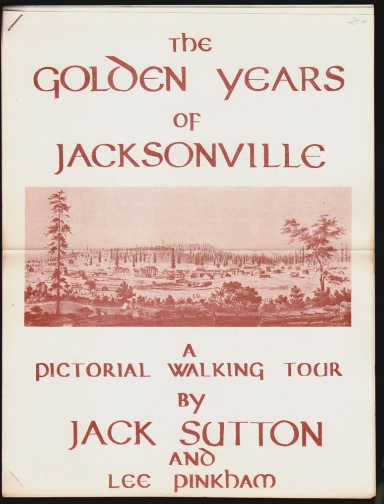 The Golden Years of Jacksonville, A Pictorial Walking Tour. Jack Sutton, Lee Pinkham.
